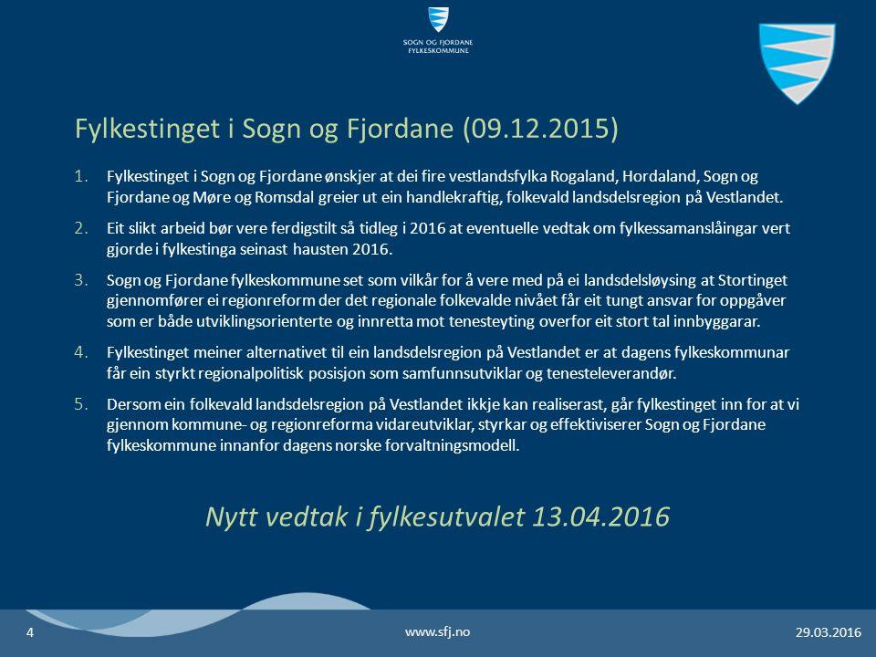1. Fylkestinget i Sogn og Fjordane ønskjer at dei fire vestlandsfylka Rogaland, Hordaland, Sogn og Fjordane og Møre og Romsdal greier ut ein handlekra