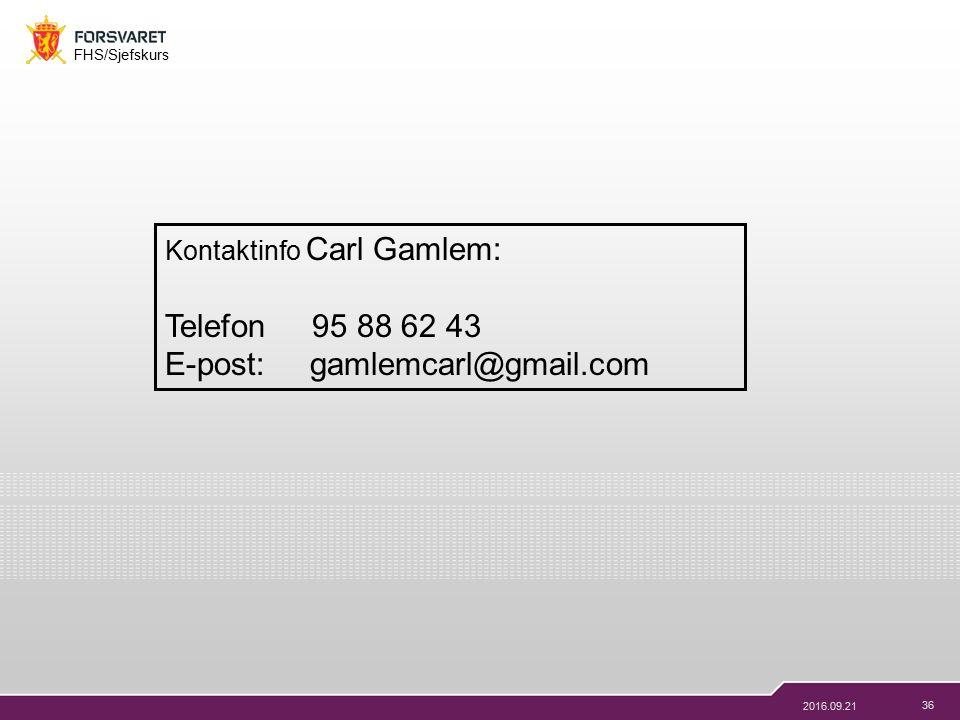 36 FHS/Sjefskurs 2016.09.21 Kontaktinfo Carl Gamlem: Telefon 95 88 62 43 E-post: gamlemcarl@gmail.com