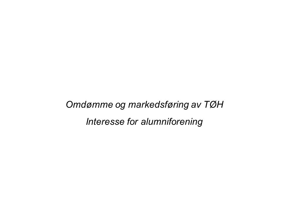 Omdømme og markedsføring av TØH Interesse for alumniforening