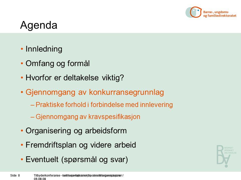 Side 8Tilbyderkonferanse - rammeavtale om kjøp av institusjonsplasser / 05.06.09 Side 8Tilbyderkonferanse - institusjonsplasser fra ideelle organisasjoner / 03.09.08 Agenda Innledning Omfang og formål Hvorfor er deltakelse viktig.