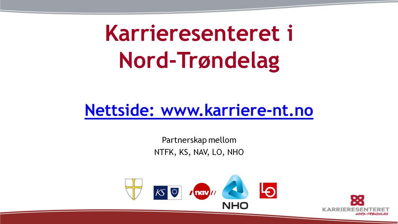 Karrieresenteret i Nord-Trøndelag Nettside: www.karriere-nt.no Nettside: www.karriere-nt.no Partnerskap mellom NTFK, KS, NAV, LO, NHO