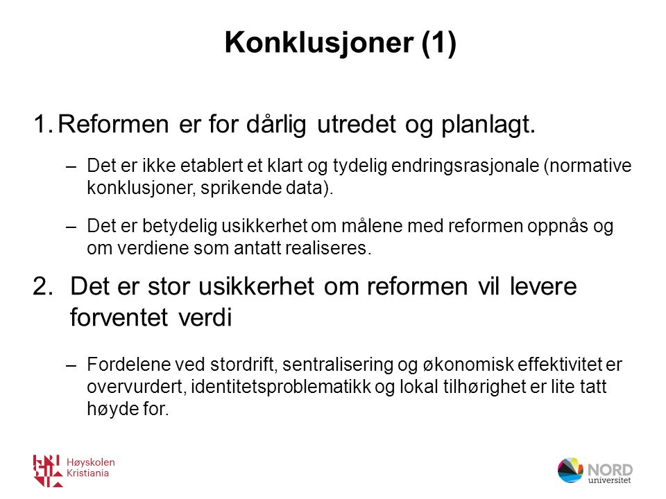 Konklusjoner (1) 1.Reformen er for dårlig utredet og planlagt.