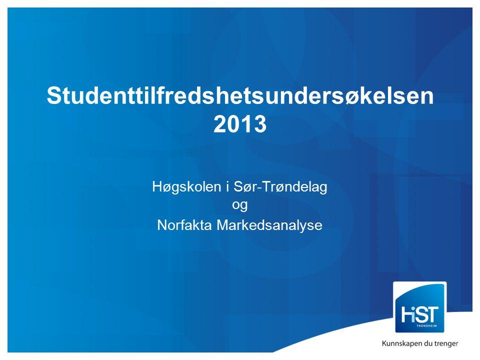 Studenttilfredshetsundersøkelsen 2013 Høgskolen i Sør-Trøndelag og Norfakta Markedsanalyse