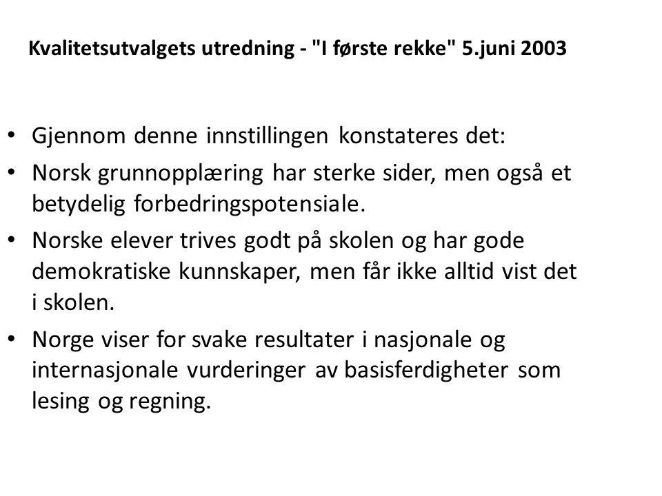 Kvalitetsutvalgets utredning - I første rekke 5.juni 2003 Gjennom denne innstillingen konstateres det: Norsk grunnopplæring har sterke sider, men også et betydelig forbedringspotensiale.