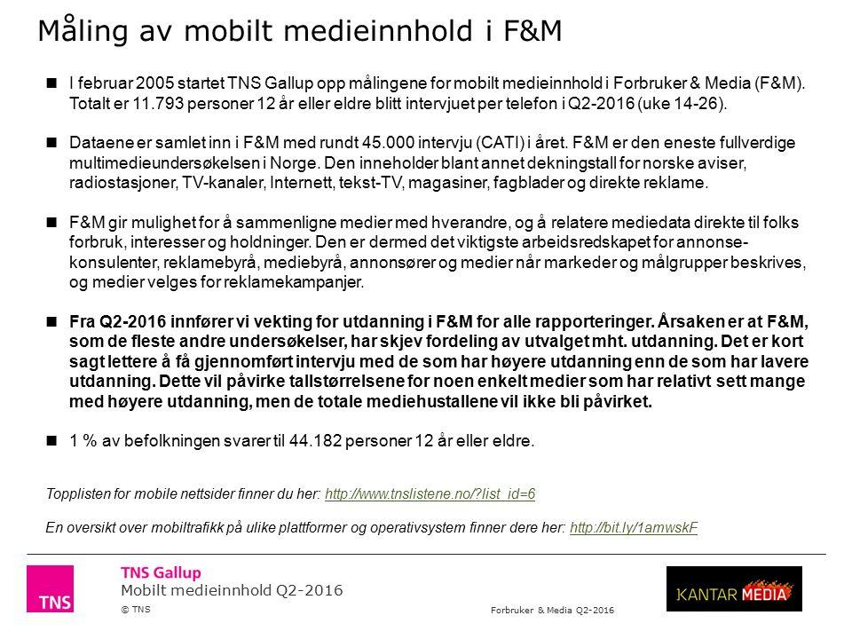 Mobilt medieinnhold Q2-2016 © TNS Forbruker & Media Q2-2016 Måling av mobilt medieinnhold i F&M I februar 2005 startet TNS Gallup opp målingene for mobilt medieinnhold i Forbruker & Media (F&M).