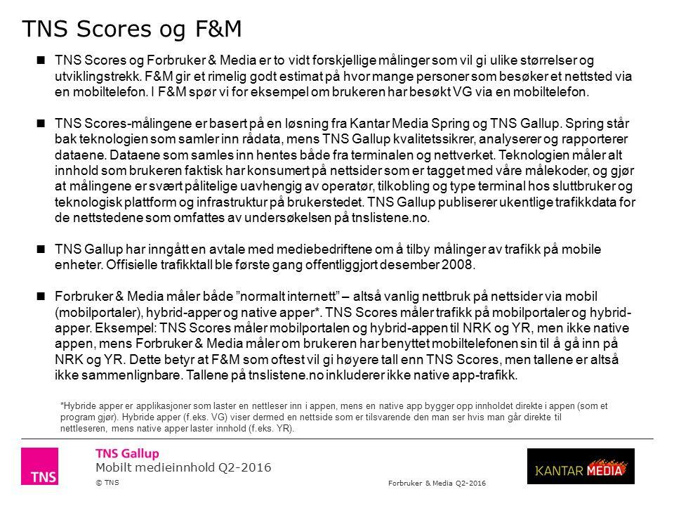 Mobilt medieinnhold Q2-2016 © TNS Forbruker & Media Q2-2016 TNS Scores og F&M TNS Scores og Forbruker & Media er to vidt forskjellige målinger som vil gi ulike størrelser og utviklingstrekk.
