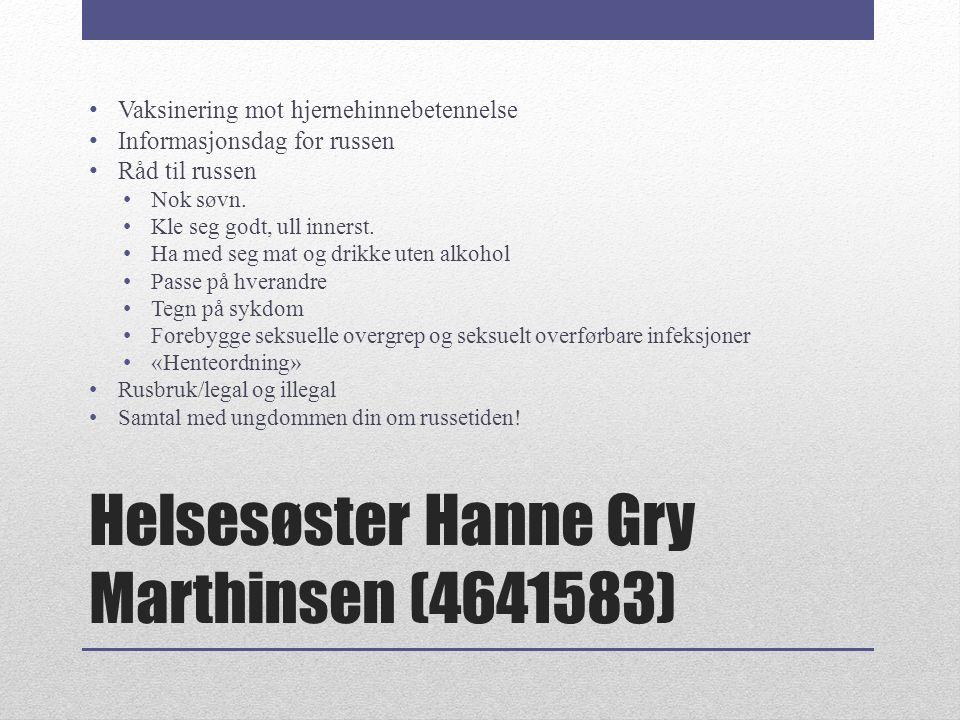 Helsesøster Hanne Gry Marthinsen (4641583) Vaksinering mot hjernehinnebetennelse Informasjonsdag for russen Råd til russen Nok søvn. Kle seg godt, ull