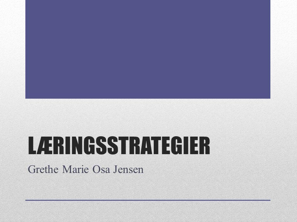 LÆRINGSSTRATEGIER Grethe Marie Osa Jensen