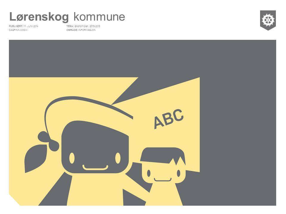 Lørenskog kommune PUBLISERT: OMRÅDE: TEMA: OPPVEKST OG UTDANNING Økonomiplan 2015-2018 INFORMASJON 11. JUNI 2014 DAGFINN COCK