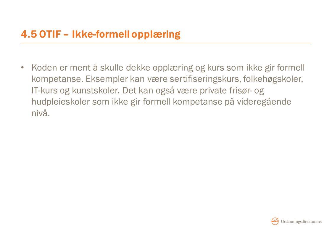 4.5 OTIF – Ikke-formell opplæring Koden er ment å skulle dekke opplæring og kurs som ikke gir formell kompetanse.