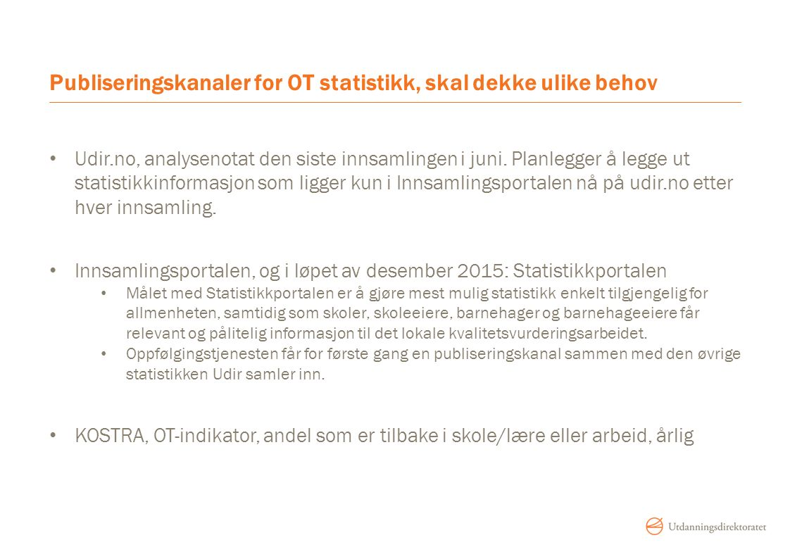 Publiseringskanaler for OT statistikk, skal dekke ulike behov Udir.no, analysenotat den siste innsamlingen i juni.