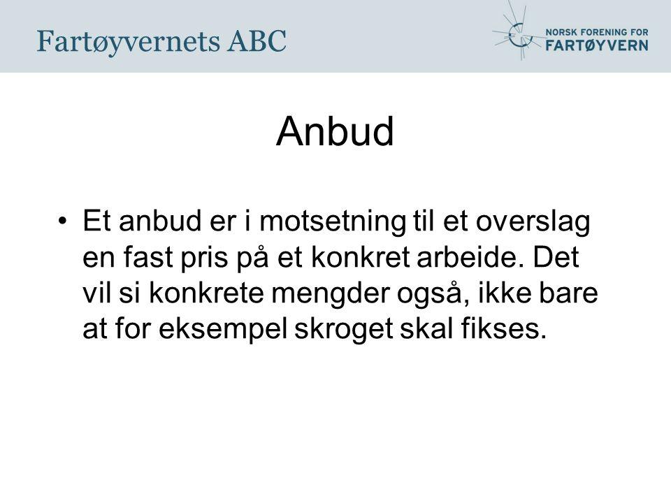 Fartøyvernets ABC Anbud Et anbud er i motsetning til et overslag en fast pris på et konkret arbeide.