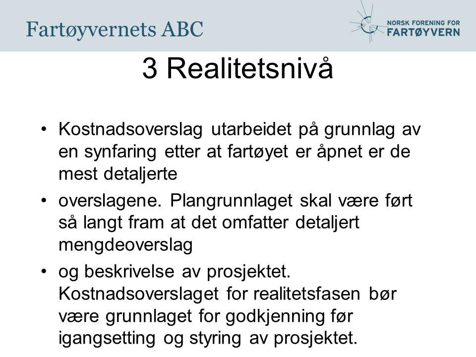 Fartøyvernets ABC 3 Realitetsnivå Kostnadsoverslag utarbeidet på grunnlag av en synfaring etter at fartøyet er åpnet er de mest detaljerte overslagene.