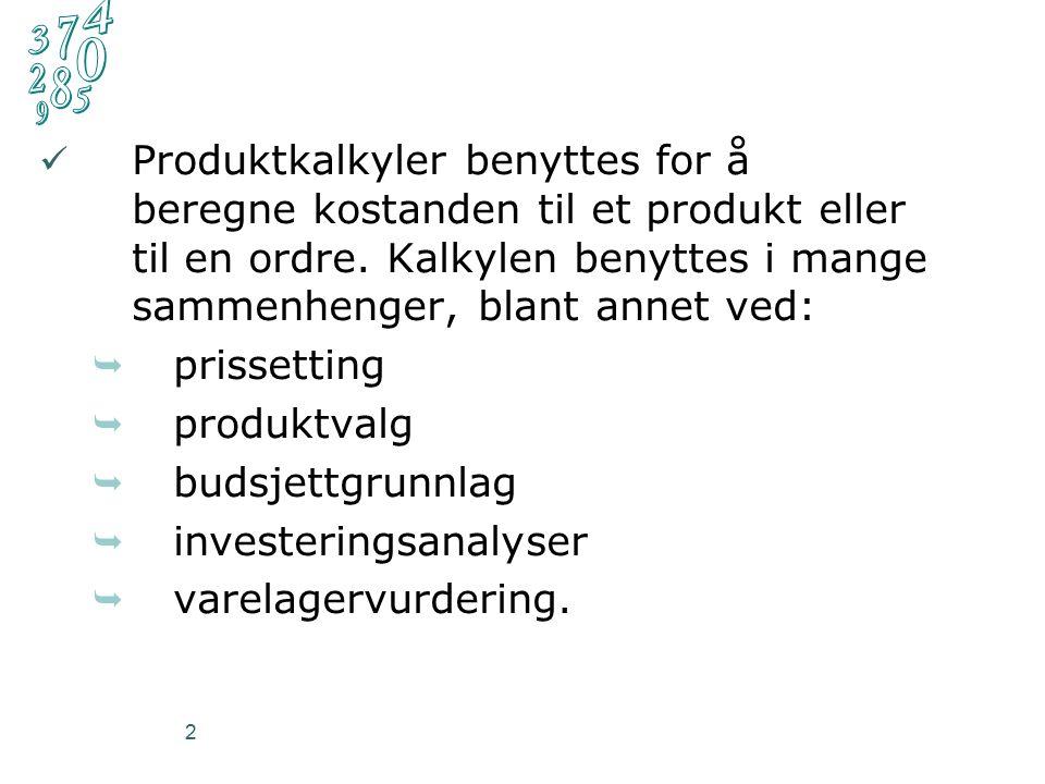 13 Tilleggskalkulasjon, aktuelle begreper:  Direkte kostnad → kostnad som kan knyttes direkte til produktet (direkte material DM og direkte lønn DL ).