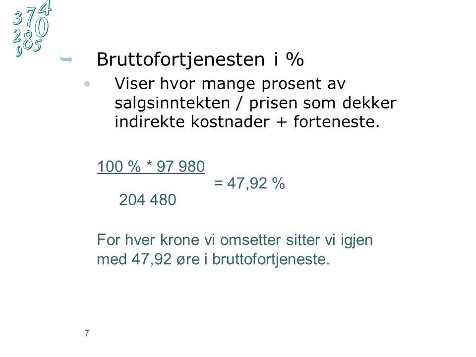 7  Bruttofortjenesten i % Viser hvor mange prosent av salgsinntekten / prisen som dekker indirekte kostnader + forteneste.