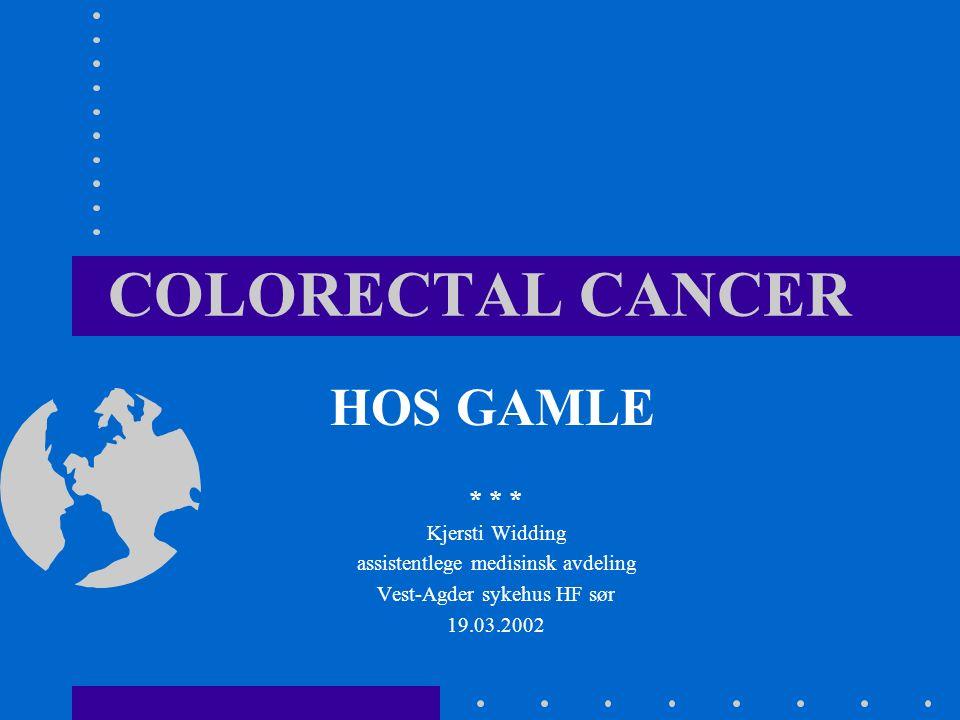 COLORECTAL CANCER HOS GAMLE * * * Kjersti Widding assistentlege medisinsk avdeling Vest-Agder sykehus HF sør 19.03.2002