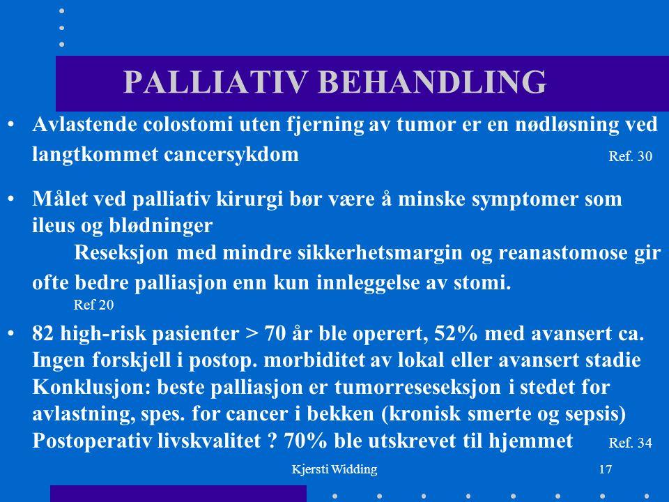 Kjersti Widding17 PALLIATIV BEHANDLING Avlastende colostomi uten fjerning av tumor er en nødløsning ved langtkommet cancersykdom Ref.