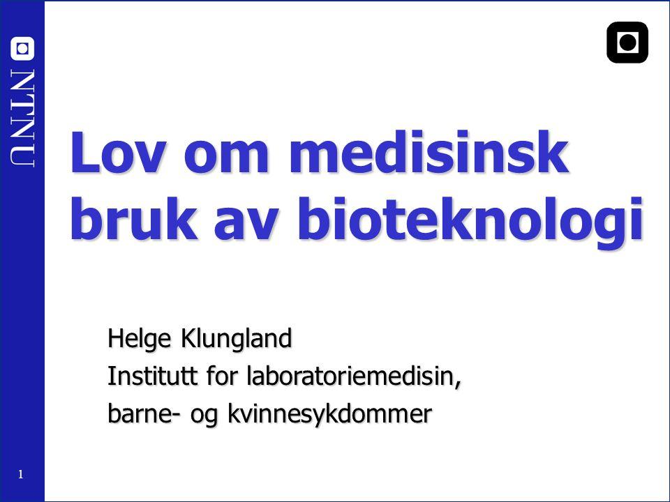 1 Lov om medisinsk bruk av bioteknologi Helge Klungland Institutt for laboratoriemedisin, barne- og kvinnesykdommer NTNU
