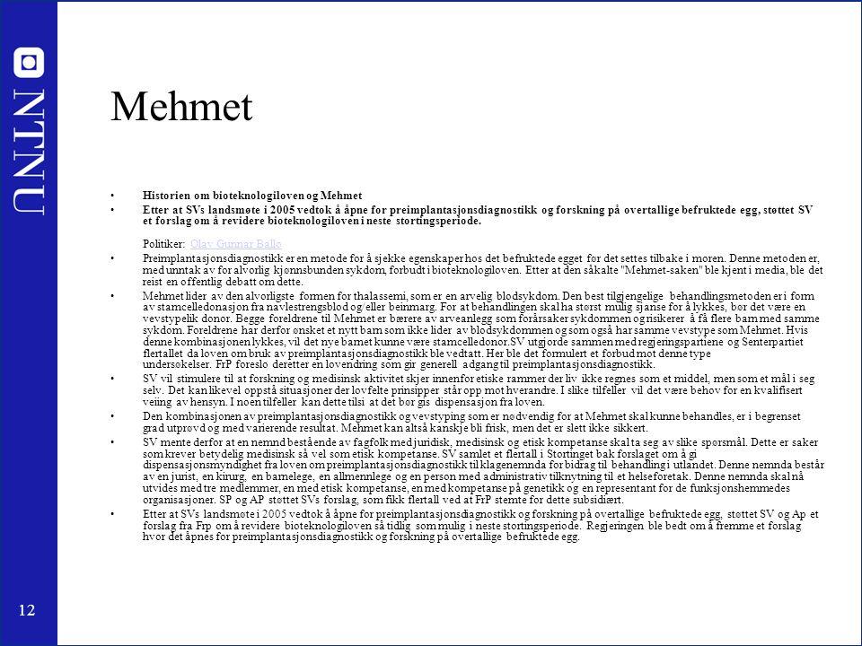 12 Mehmet Historien om bioteknologiloven og Mehmet Etter at SVs landsmøte i 2005 vedtok å åpne for preimplantasjonsdiagnostikk og forskning på overtallige befruktede egg, støttet SV et forslag om å revidere bioteknologiloven i neste stortingsperiode.