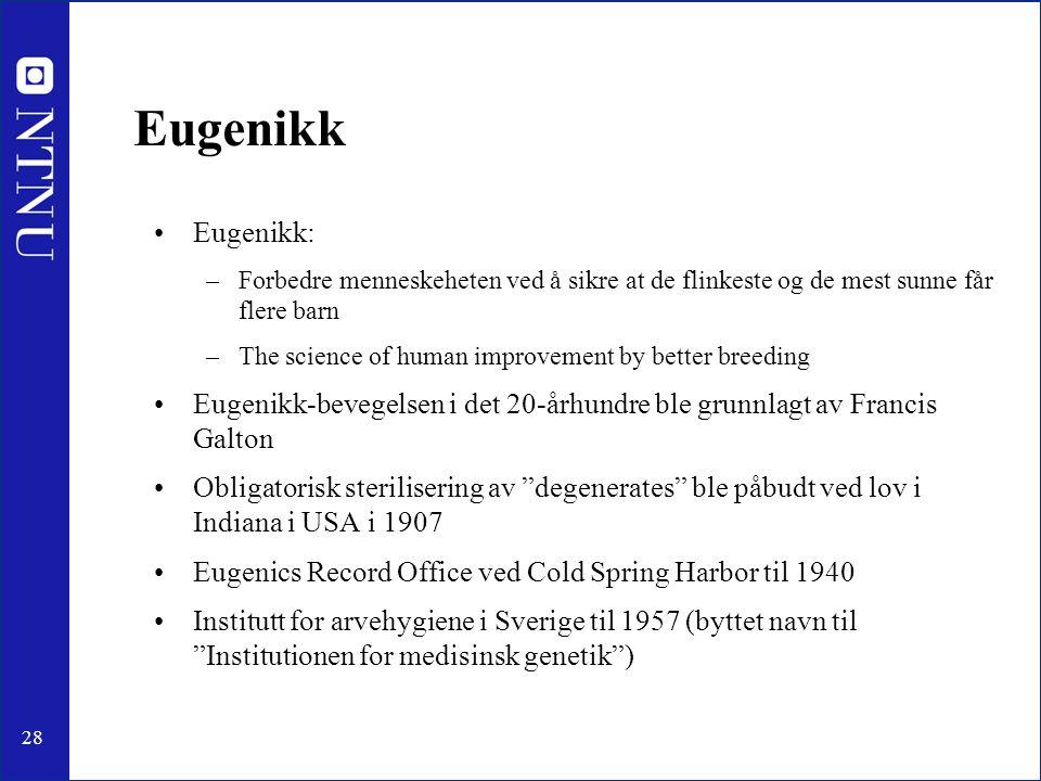 28 Eugenikk Eugenikk: –Forbedre menneskeheten ved å sikre at de flinkeste og de mest sunne får flere barn –The science of human improvement by better