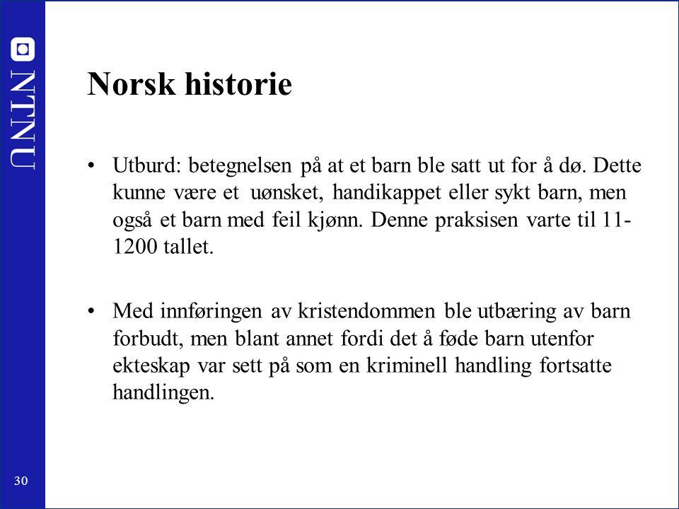 30 Norsk historie Utburd: betegnelsen på at et barn ble satt ut for å dø. Dette kunne være et uønsket, handikappet eller sykt barn, men også et barn m