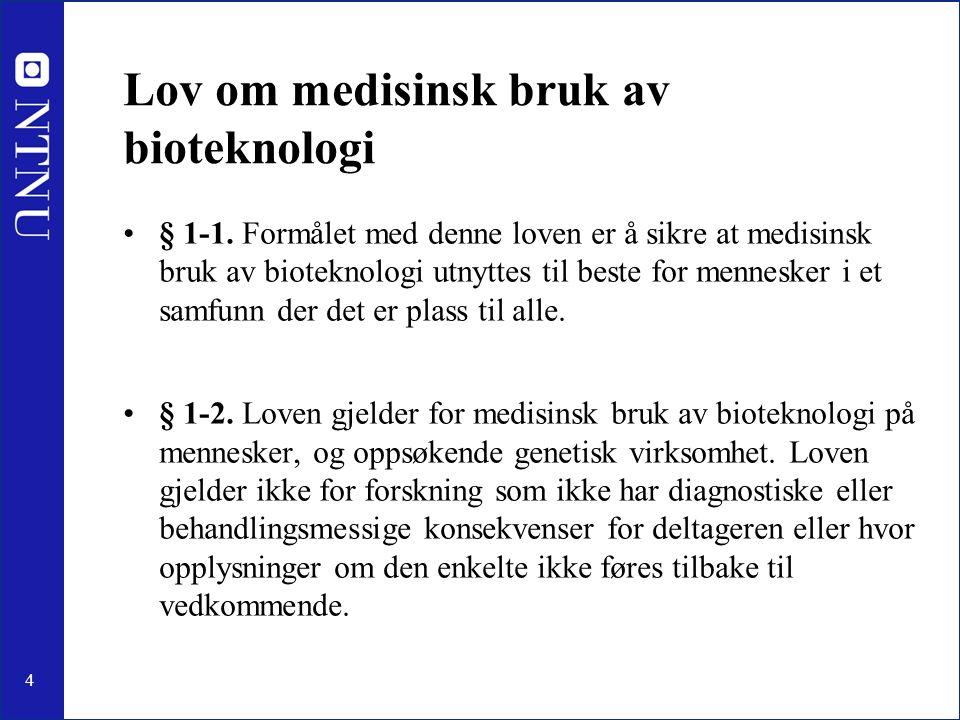 4 § 1-1. Formålet med denne loven er å sikre at medisinsk bruk av bioteknologi utnyttes til beste for mennesker i et samfunn der det er plass til alle