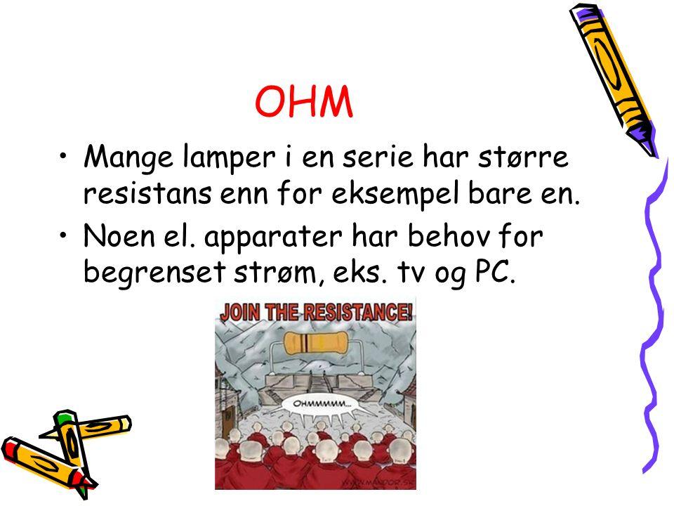 OHM Mange lamper i en serie har større resistans enn for eksempel bare en.
