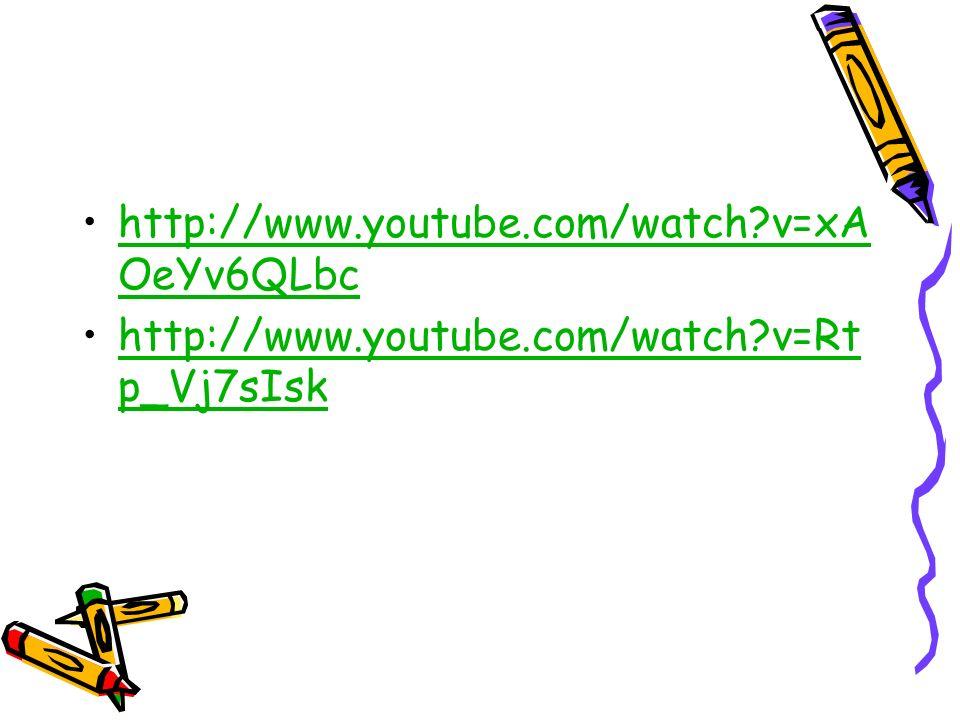 http://www.youtube.com/watch?v=xA OeYv6QLbchttp://www.youtube.com/watch?v=xA OeYv6QLbc http://www.youtube.com/watch?v=Rt p_Vj7sIskhttp://www.youtube.c