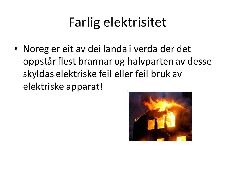 Farlig elektrisitet Noreg er eit av dei landa i verda der det oppstår flest brannar og halvparten av desse skyldas elektriske feil eller feil bruk av elektriske apparat!