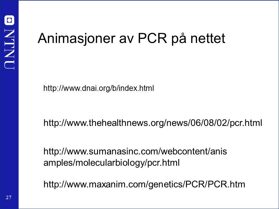27 http://www.maxanim.com/genetics/PCR/PCR.htm Animasjoner av PCR på nettet http://www.thehealthnews.org/news/06/08/02/pcr.html http://www.sumanasinc.com/webcontent/anis amples/molecularbiology/pcr.html http://www.dnai.org/b/index.html