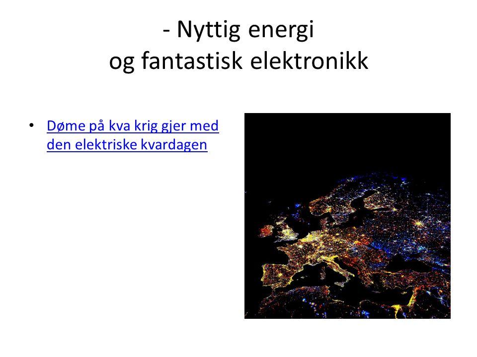 - Nyttig energi og fantastisk elektronikk Døme på kva krig gjer med den elektriske kvardagen Døme på kva krig gjer med den elektriske kvardagen