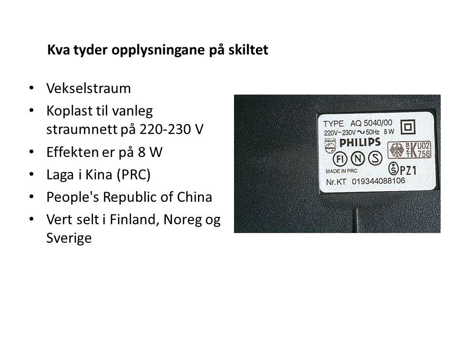 Vekselstraum Koplast til vanleg straumnett på 220-230 V Effekten er på 8 W Laga i Kina (PRC) People s Republic of China Vert selt i Finland, Noreg og Sverige Kva tyder opplysningane på skiltet