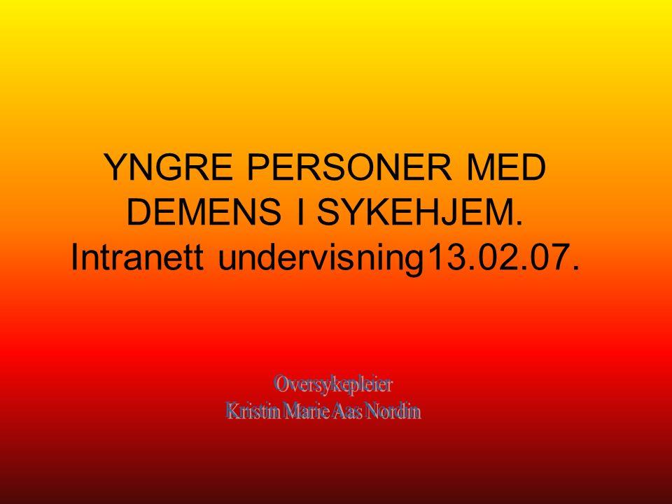 YNGRE PERSONER MED DEMENS I SYKEHJEM. Intranett undervisning13.02.07.