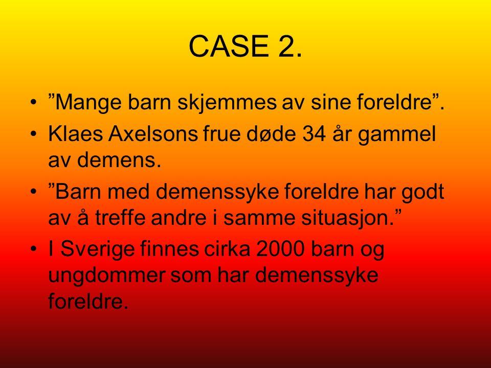 CASE 2. Mange barn skjemmes av sine foreldre . Klaes Axelsons frue døde 34 år gammel av demens.