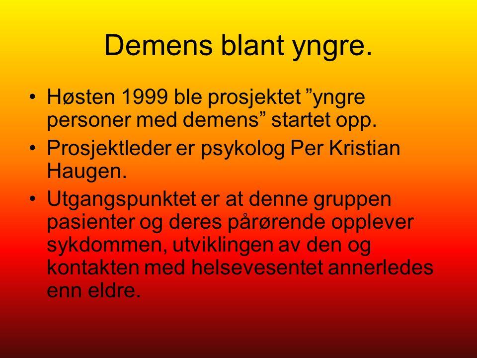 Demens blant yngre. Høsten 1999 ble prosjektet yngre personer med demens startet opp.