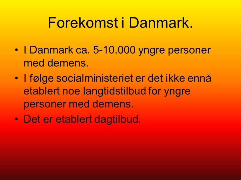 Forekomst i Danmark. I Danmark ca. 5-10.000 yngre personer med demens.