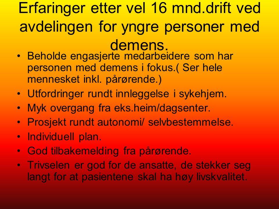 Erfaringer etter vel 16 mnd.drift ved avdelingen for yngre personer med demens.