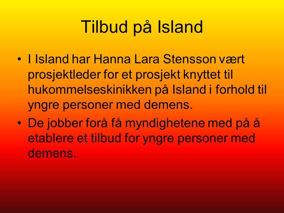Tilbud på Island I Island har Hanna Lara Stensson vært prosjektleder for et prosjekt knyttet til hukommelseskinikken på Island i forhold til yngre personer med demens.
