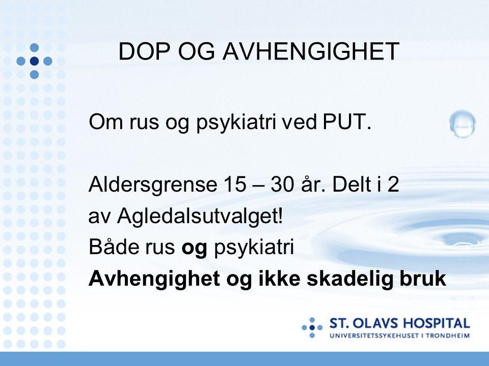 ARBEIDSDELING i SØR-TRØNDELAG PUT har laget en arbeidsdeling med de allmennpsykiatriske poliklinikkene i fylket: avhengighet – PUT – skadelig bruk VOP.