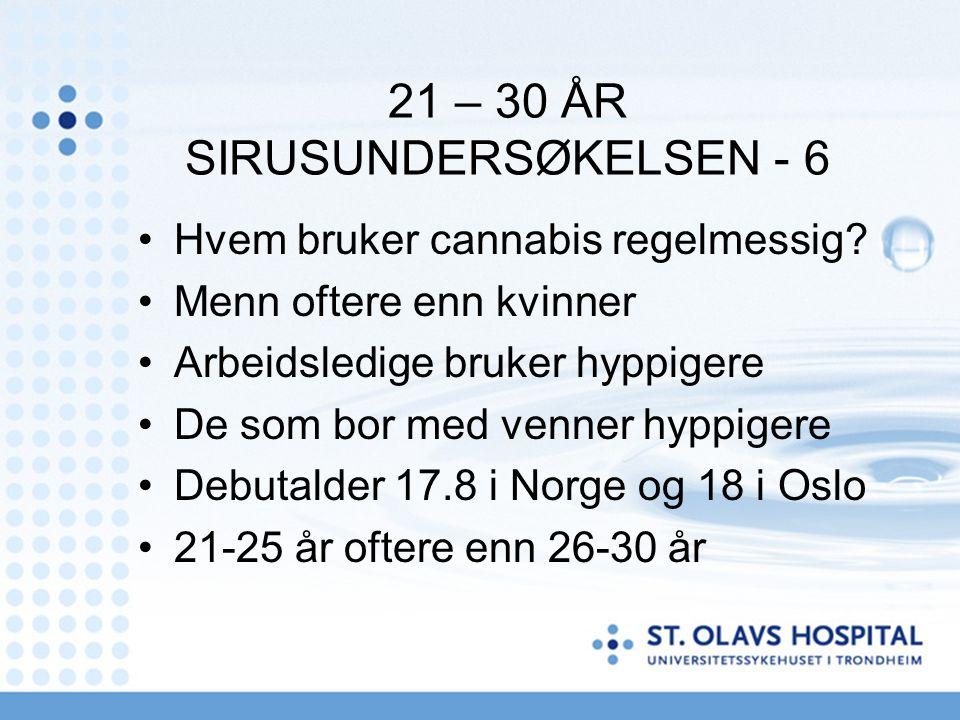 21 – 30 ÅR SIRUSUNDERSØKELSEN - 6 Hvem bruker cannabis regelmessig? Menn oftere enn kvinner Arbeidsledige bruker hyppigere De som bor med venner hyppi