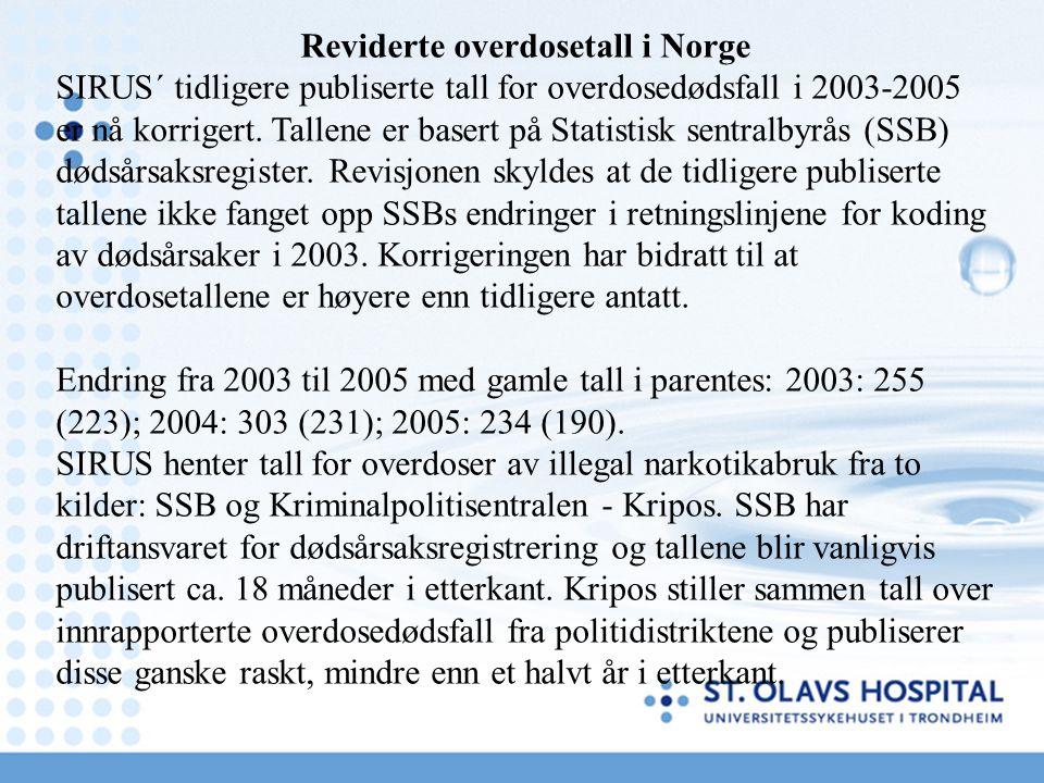 Reviderte overdosetall i Norge SIRUS´ tidligere publiserte tall for overdosedødsfall i 2003-2005 er nå korrigert. Tallene er basert på Statistisk sent