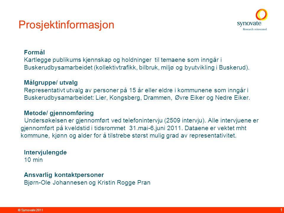© Synovate 2011 1 Prosjektinformasjon Formål Kartlegge publikums kjennskap og holdninger til temaene som inngår i Buskerudbysamarbeidet (kollektivtrafikk, bilbruk, miljø og byutvikling i Buskerud).