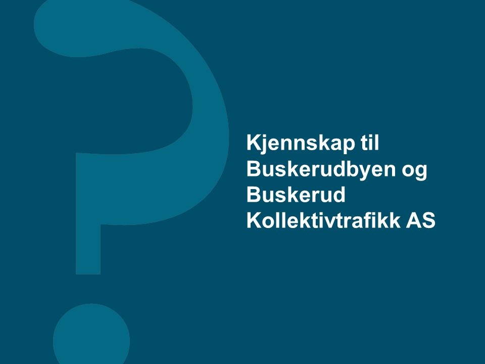 Kjennskap til Buskerudbyen og Buskerud Kollektivtrafikk AS