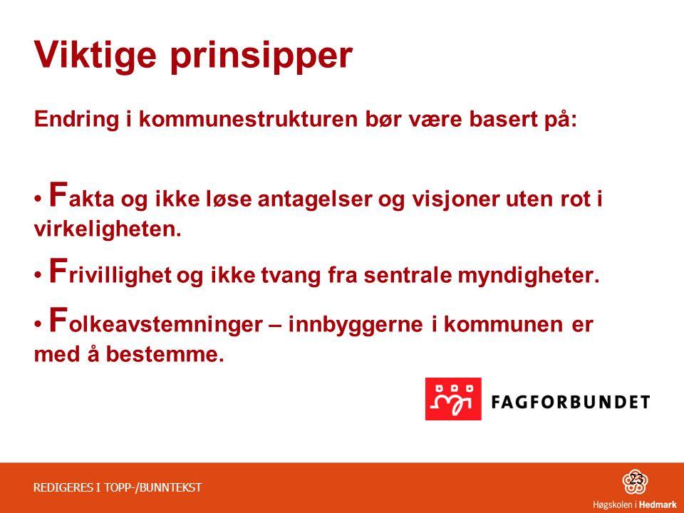 Viktige prinsipper Endring i kommunestrukturen bør være basert på: F akta og ikke løse antagelser og visjoner uten rot i virkeligheten.