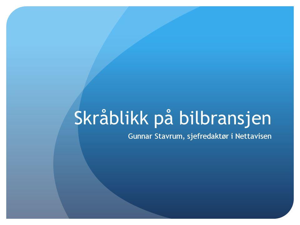 Skråblikk på bilbransjen Gunnar Stavrum, sjefredaktør i Nettavisen