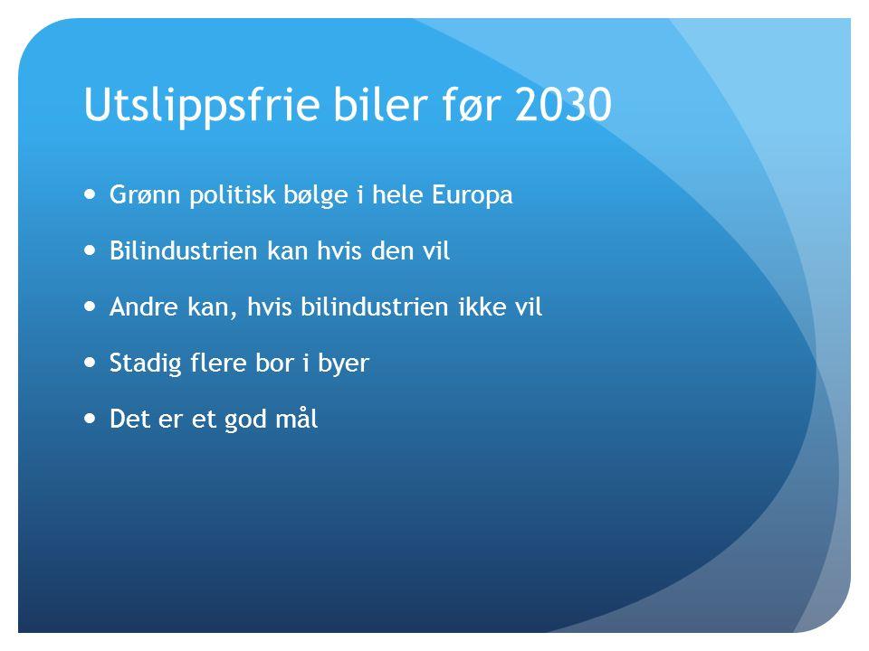 Utslippsfrie biler før 2030 Grønn politisk bølge i hele Europa Bilindustrien kan hvis den vil Andre kan, hvis bilindustrien ikke vil Stadig flere bor i byer Det er et god mål