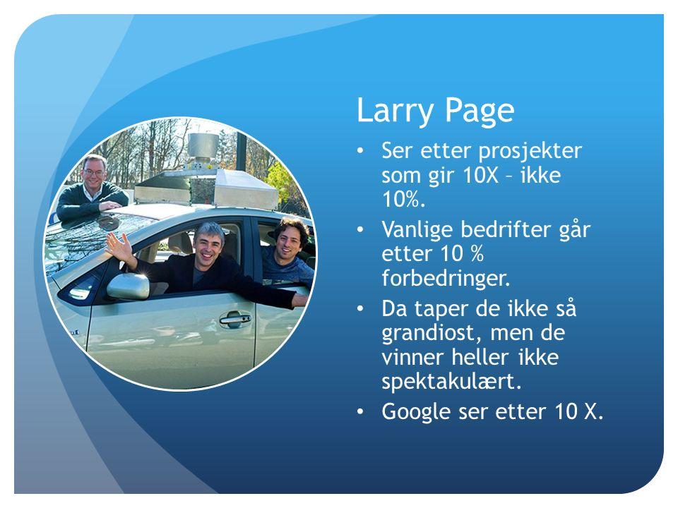 Larry Page Ser etter prosjekter som gir 10X – ikke 10%.