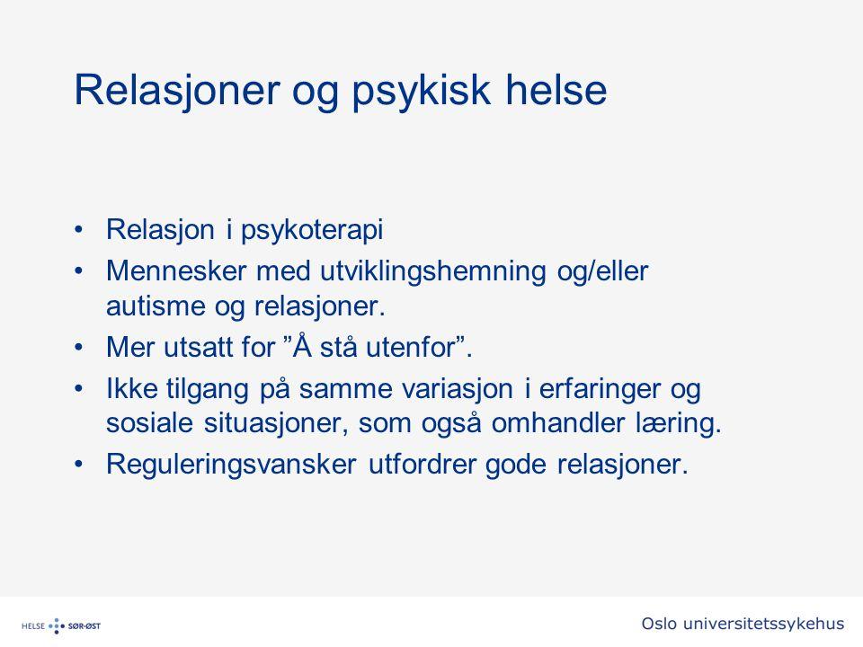 Relasjoner og psykisk helse Relasjon i psykoterapi Mennesker med utviklingshemning og/eller autisme og relasjoner.