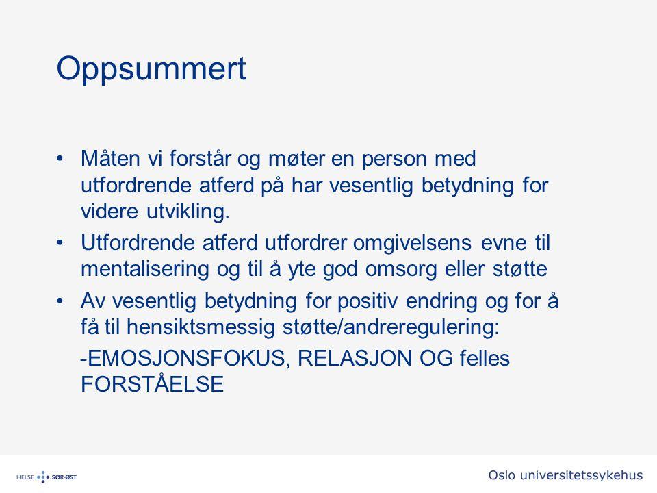 Oppsummert Måten vi forstår og møter en person med utfordrende atferd på har vesentlig betydning for videre utvikling.