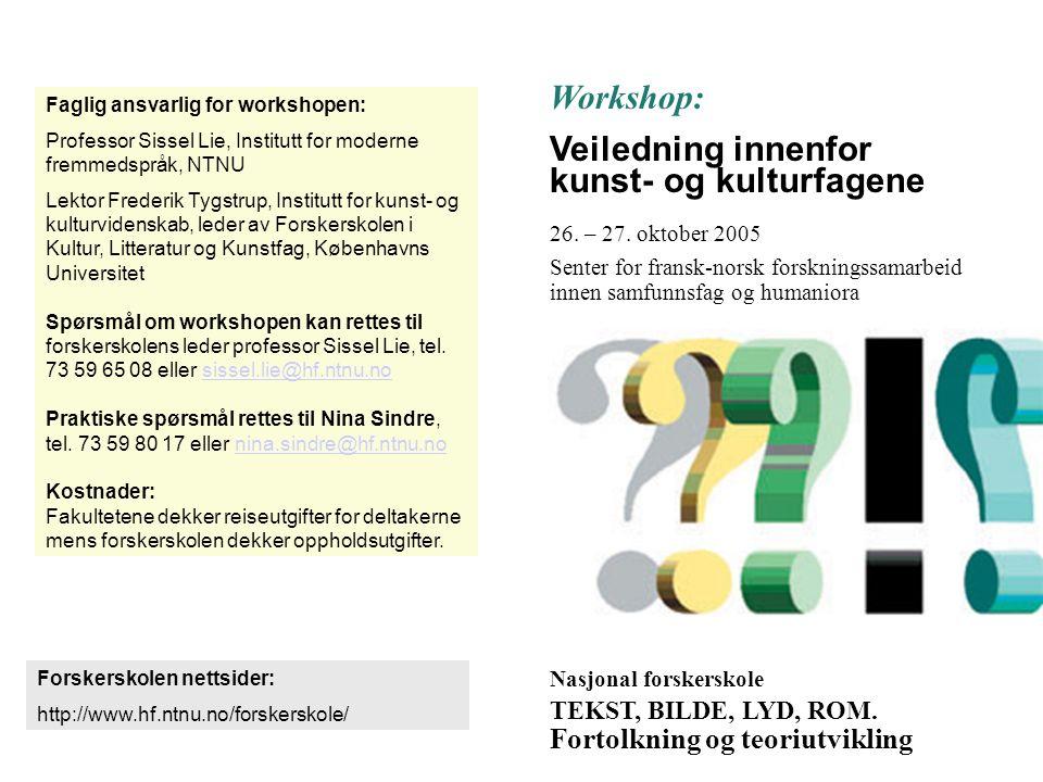 Workshop: Veiledning innenfor kunst- og kulturfagene 26. – 27. oktober 2005 Senter for fransk-norsk forskningssamarbeid innen samfunnsfag og humaniora